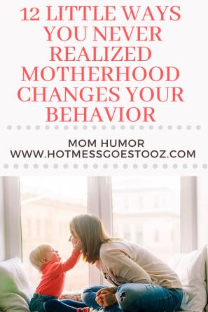 Ways motherhood changes your behavior